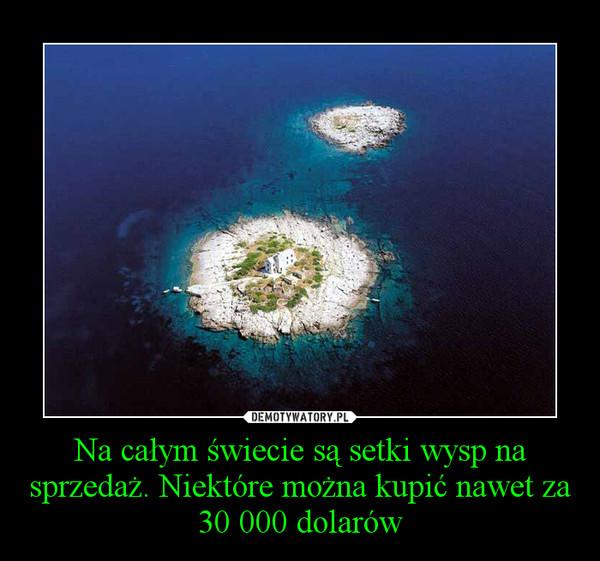 Na całym świecie są setki wysp na sprzedaż. Niektóre można kupić nawet za 30 000 dolarów –