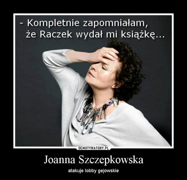 Joanna Szczepkowska – atakuje lobby gejowskie