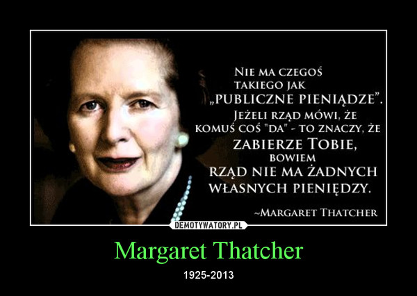 Margaret Thatcher – 1925-2013