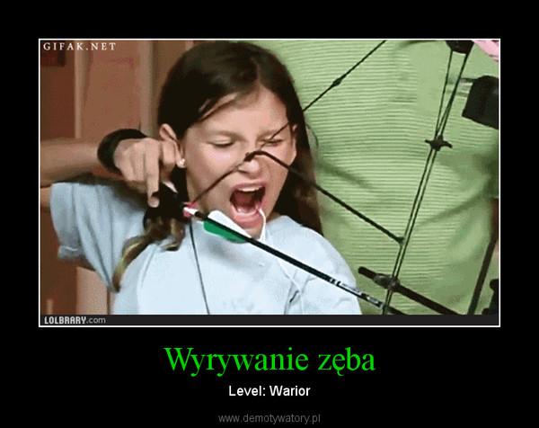 Wyrywanie zęba – Level: Warior