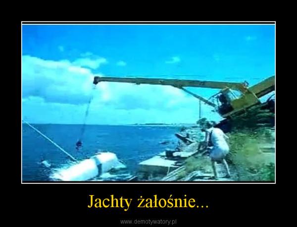 Jachty żałośnie... –