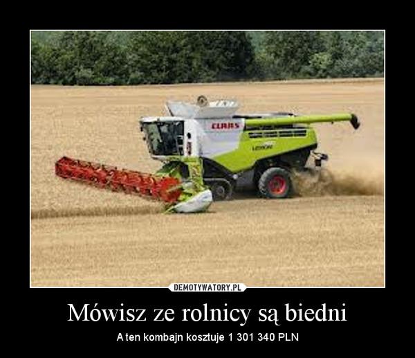 Mówisz ze rolnicy są biedni – A ten kombajn kosztuje 1 301 340 PLN