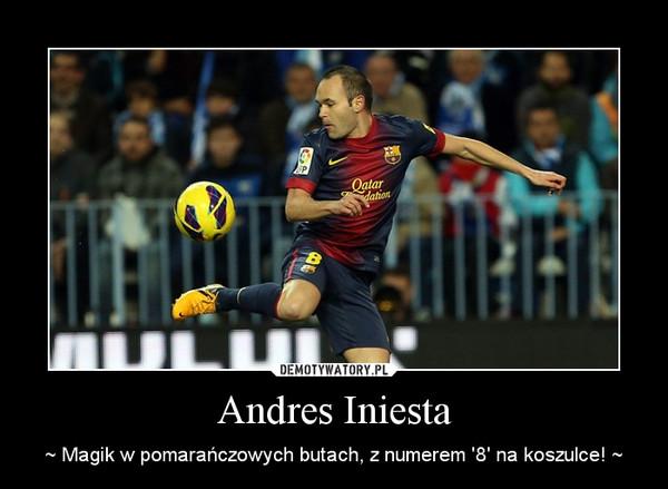 Andres Iniesta – ~ Magik w pomarańczowych butach, z numerem '8' na koszulce! ~