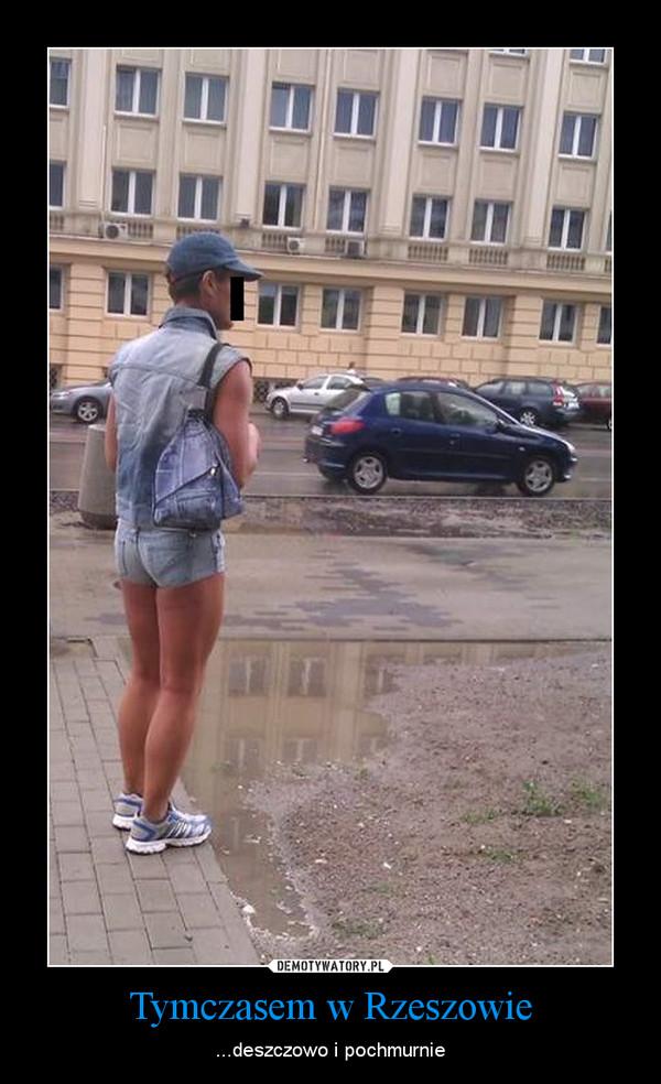 Tymczasem w Rzeszowie – ...deszczowo i pochmurnie