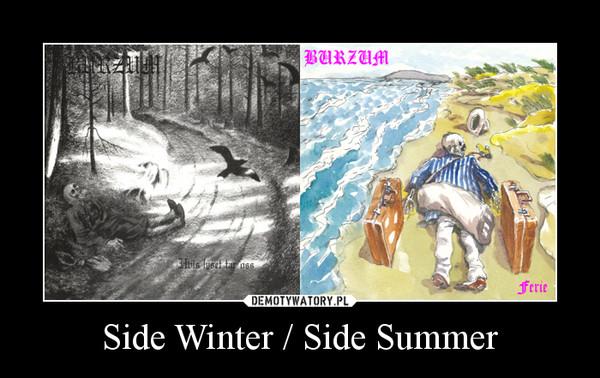 Side Winter / Side Summer –