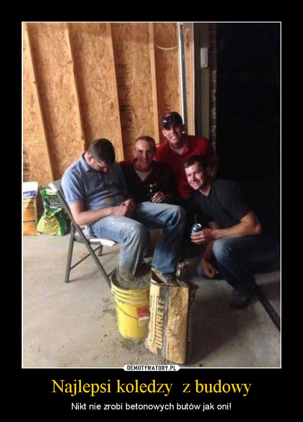 Najlepsi koledzy  z budowy – Nikt nie zrobi betonowych butów jak oni!