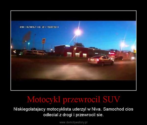 Motocykl przewrocil SUV – Niskiegolatajacy motocyklista uderzyl w Niva. Samochod cios odlecial z drogi i przewrocil sie.
