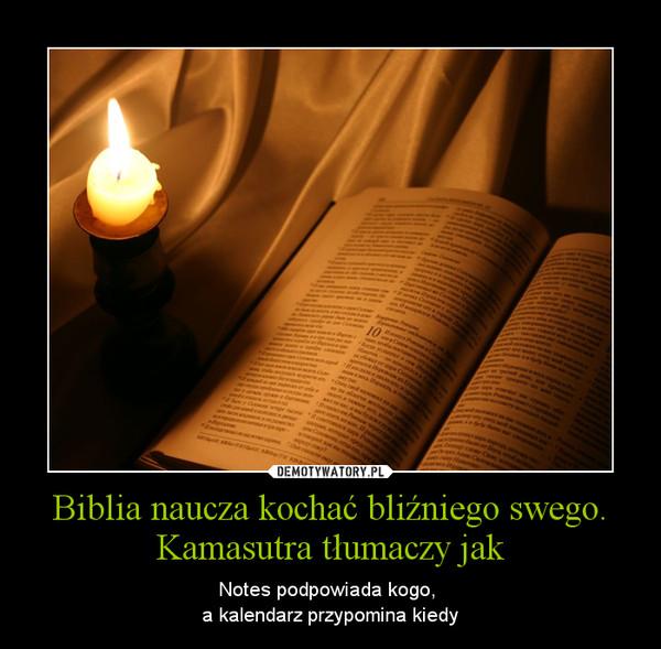 Biblia naucza kochać bliźniego swego. Kamasutra tłumaczy jak