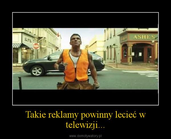 Takie reklamy powinny lecieć w telewizji... –