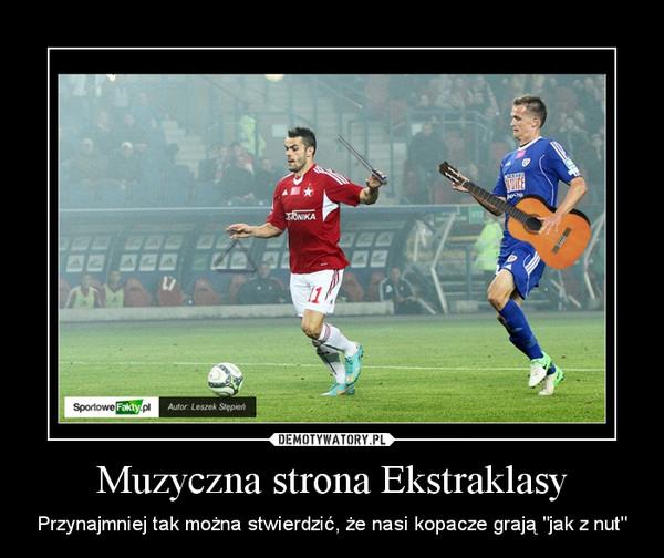 """Muzyczna strona Ekstraklasy – Przynajmniej tak można stwierdzić, że nasi kopacze grają """"jak z nut"""""""