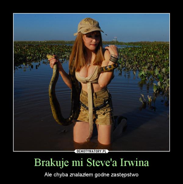 Brakuje mi Steve'a Irwina – Ale chyba znalazłem godne zastępstwo