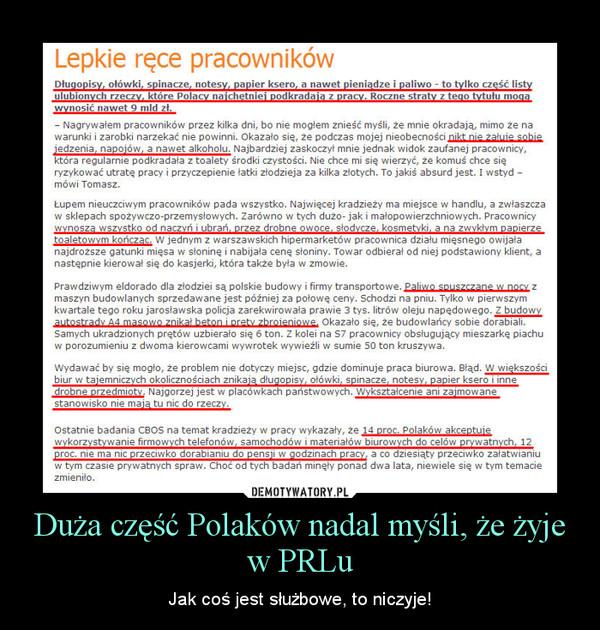 Duża część Polaków nadal myśli, że żyje w PRLu – Jak coś jest służbowe, to niczyje!