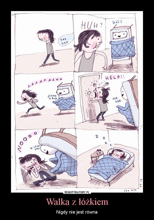 Walka z łóżkiem – Nigdy nie jest równa