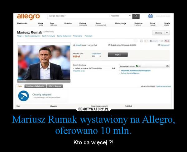 Mariusz Rumak wystawiony na Allegro, oferowano 10 mln. – Kto da więcej ?!