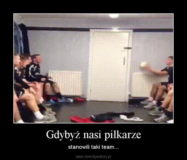Gdybyż nasi piłkarze – stanowili taki team...