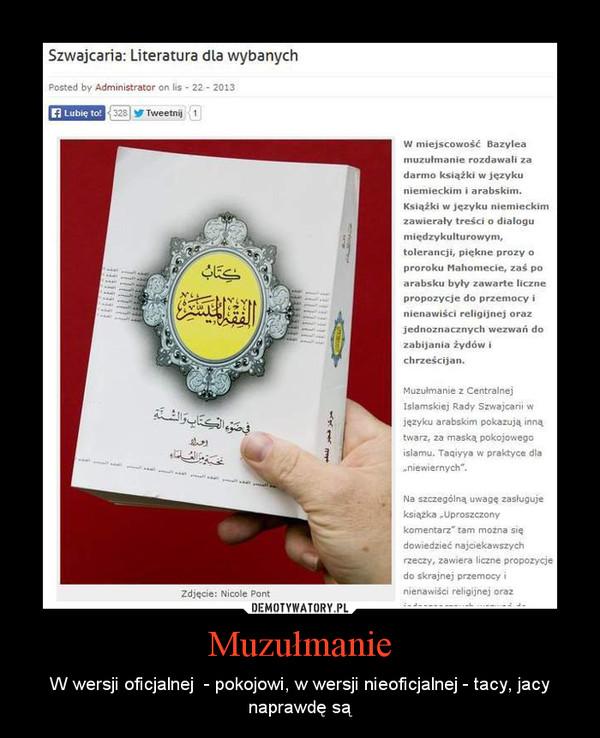 Muzułmanie – W wersji oficjalnej  - pokojowi, w wersji nieoficjalnej - tacy, jacy naprawdę są