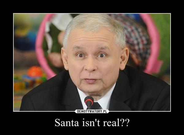 Santa isn't real?? –