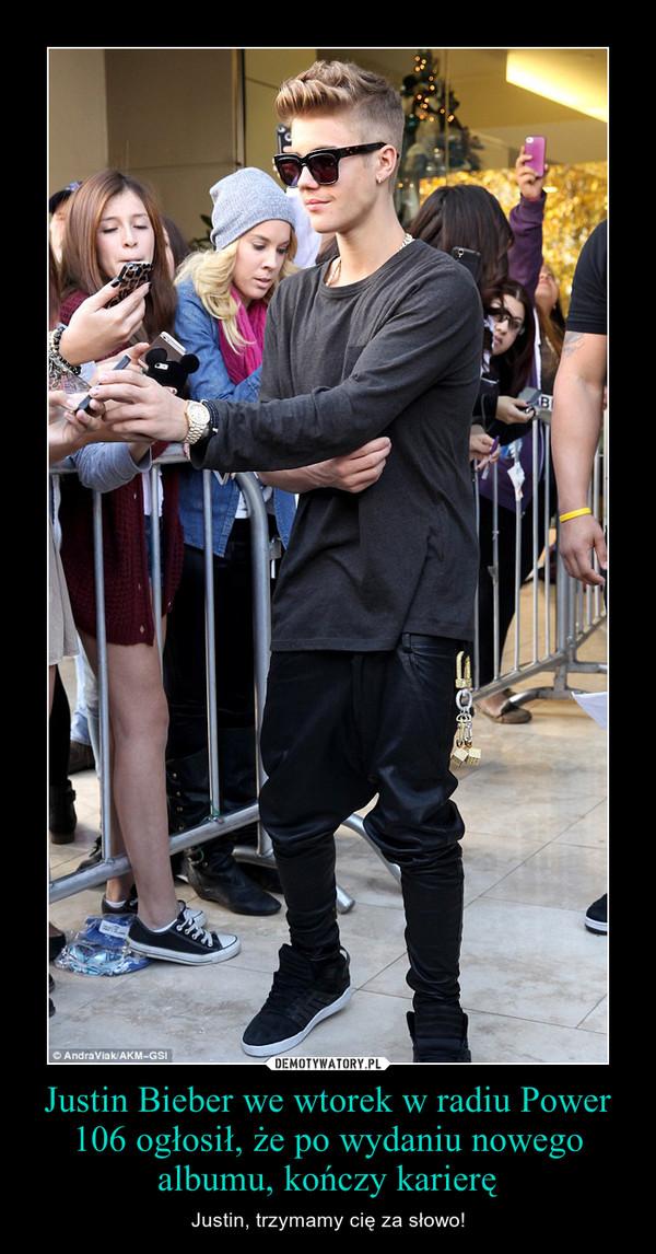 Justin Bieber we wtorek w radiu Power 106 ogłosił, że po wydaniu nowego albumu, kończy karierę – Justin, trzymamy cię za słowo!