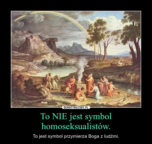 To NIE jest symbol homoseksualistów. – To jest symbol przymierza Boga z ludźmi.