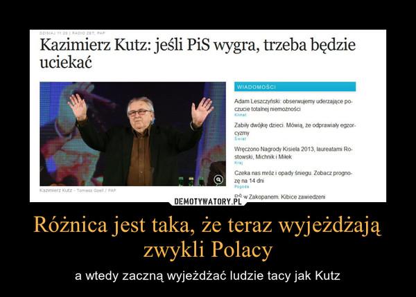 Różnica jest taka, że teraz wyjeżdżają zwykli Polacy – a wtedy zaczną wyjeżdżać ludzie tacy jak Kutz
