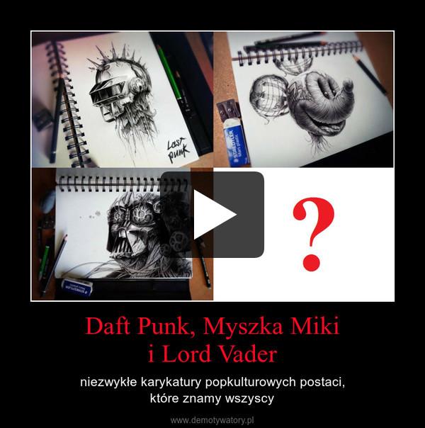 Daft Punk, Myszka Mikii Lord Vader – niezwykłe karykatury popkulturowych postaci,które znamy wszyscy