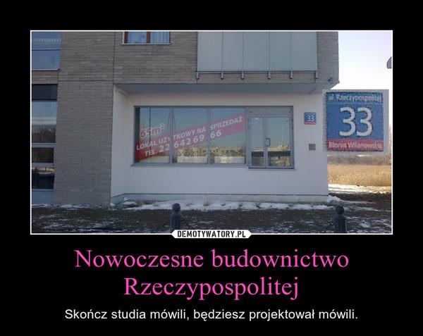Nowoczesne budownictwo Rzeczypospolitej – Skończ studia mówili, będziesz projektował mówili.