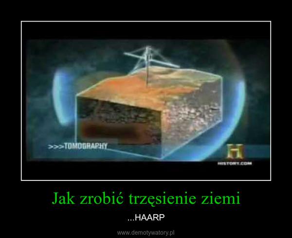 Jak zrobić trzęsienie ziemi – ...HAARP