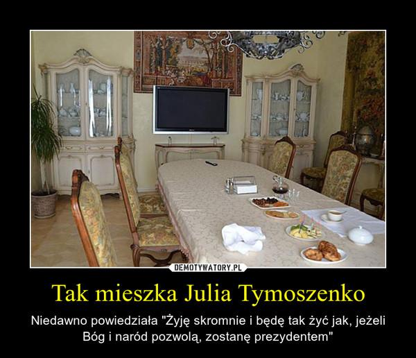 """Tak mieszka Julia Tymoszenko – Niedawno powiedziała """"Żyję skromnie i będę tak żyć jak, jeżeli Bóg i naród pozwolą, zostanę prezydentem"""""""
