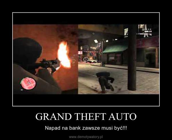 GRAND THEFT AUTO – Napad na bank zawsze musi być!!!