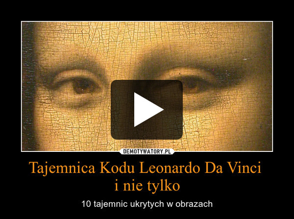 Tajemnica Kodu Leonardo Da Vinci i nie tylko – 10 tajemnic ukrytych w obrazach