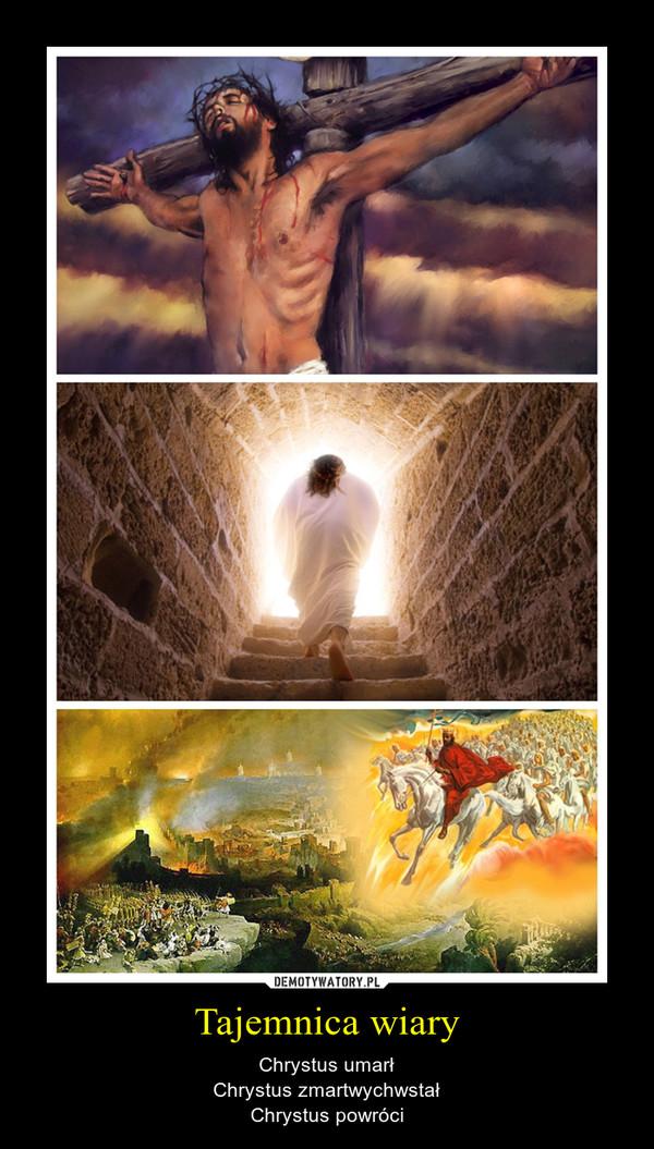 Tajemnica wiary – Chrystus umarłChrystus zmartwychwstałChrystus powróci
