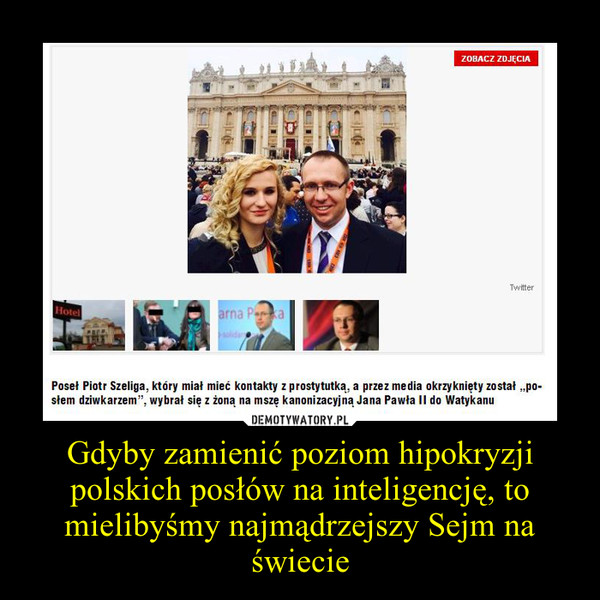 Gdyby zamienić poziom hipokryzji polskich posłów na inteligencję, to mielibyśmy najmądrzejszy Sejm na świecie –