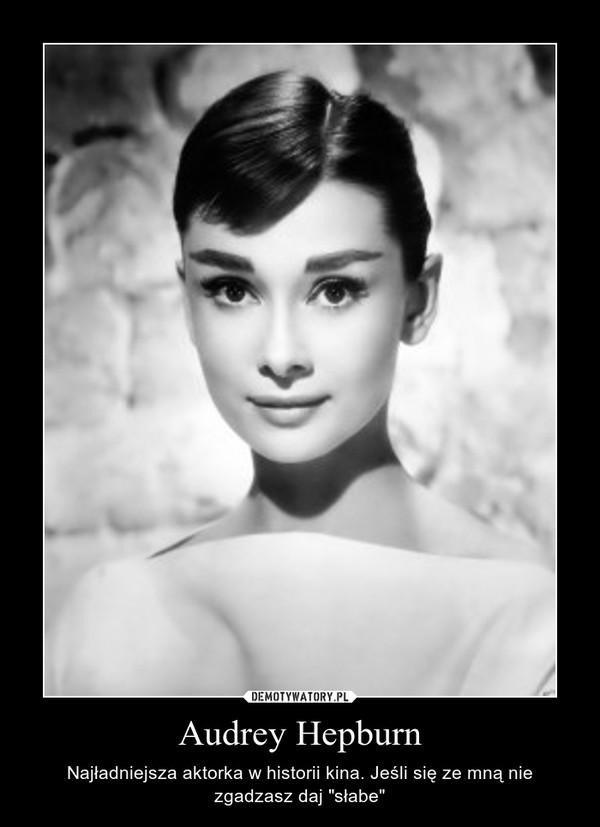 """Audrey Hepburn – Najładniejsza aktorka w historii kina. Jeśli się ze mną nie zgadzasz daj """"słabe"""""""