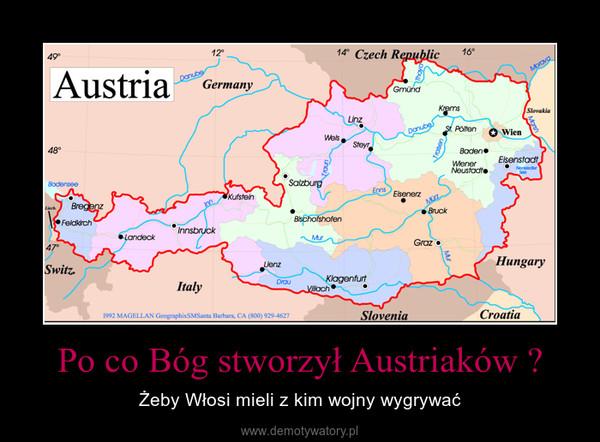 Po co Bóg stworzył Austriaków ? – Żeby Włosi mieli z kim wojny wygrywać