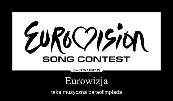 Eurowizja – taka muzyczna paraolimpiada