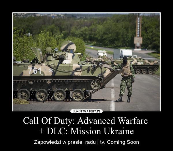 Call Of Duty: Advanced Warfare + DLC: Mission Ukraine – Zapowiedzi w prasie, radu i tv. Coming Soon