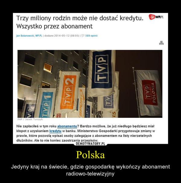 Polska – Jedyny kraj na świecie, gdzie gospodarkę wykończy abonament radiowo-telewizyjny