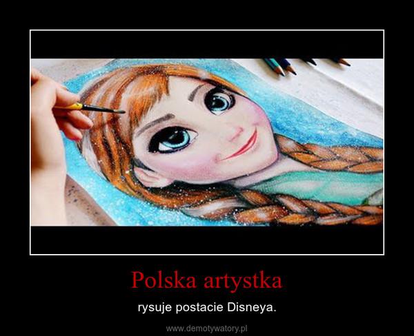 Polska artystka – rysuje postacie Disneya.