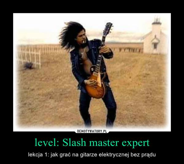 level: Slash master expert – lekcja 1: jak grać na gitarze elektrycznej bez prądu