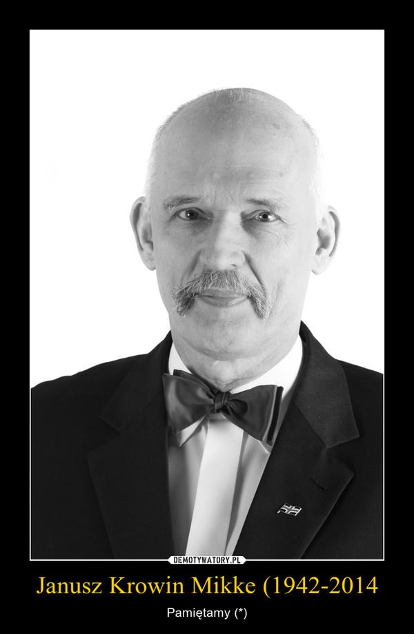 Janusz Krowin Mikke (1942-2014 – Pamiętamy (*)