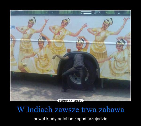 W Indiach zawsze trwa zabawa – nawet kiedy autobus kogoś przejedzie