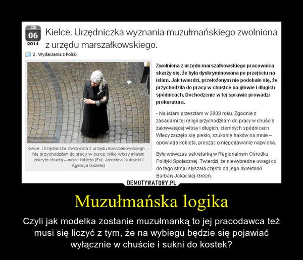 Muzułmańska logika – Czyli jak modelka zostanie muzułmanką to jej pracodawca też musi się liczyć z tym, że na wybiegu będzie się pojawiać wyłącznie w chuście i sukni do kostek?