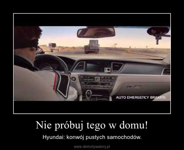 Nie próbuj tego w domu! – Hyundai: konwój pustych samochodów.
