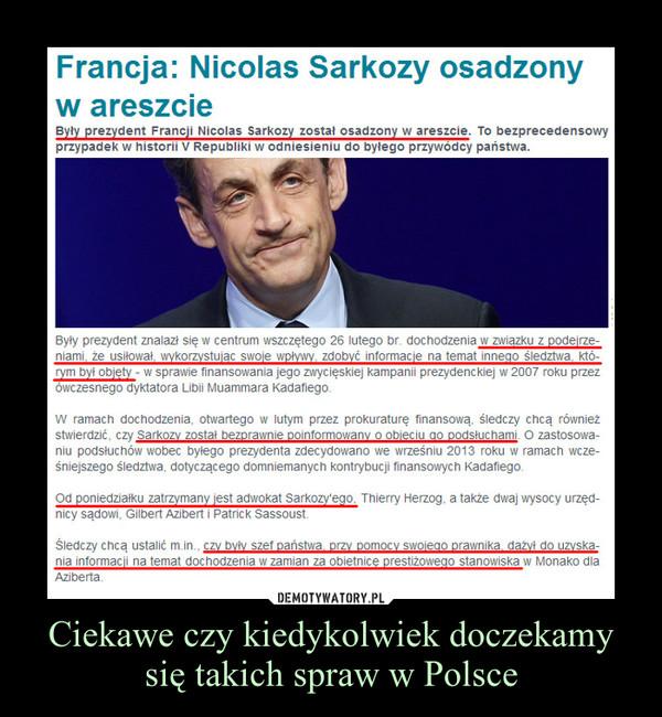 Ciekawe czy kiedykolwiek doczekamy się takich spraw w Polsce –