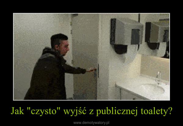 """Jak """"czysto"""" wyjść z publicznej toalety? –"""