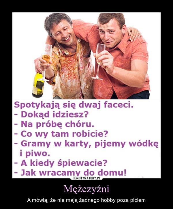 Mężczyźni – A mówią, że nie mają żadnego hobby poza piciem