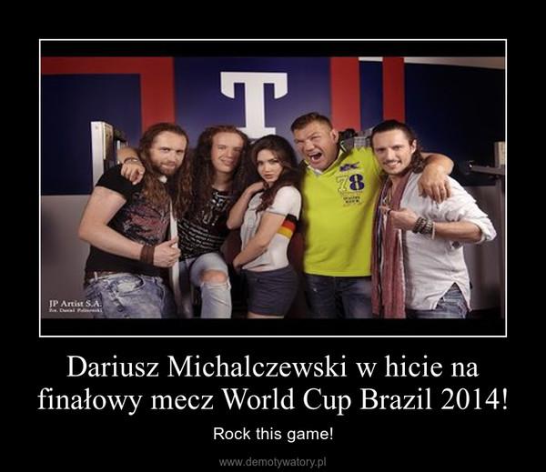 Dariusz Michalczewski w hicie na finałowy mecz World Cup Brazil 2014! – Rock this game!
