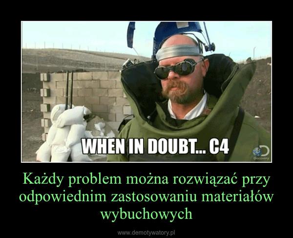 Każdy problem można rozwiązać przy odpowiednim zastosowaniu materiałów wybuchowych –