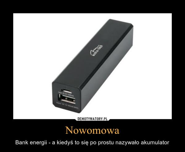 Nowomowa – Bank energii - a kiedyś to się po prostu nazywało akumulator