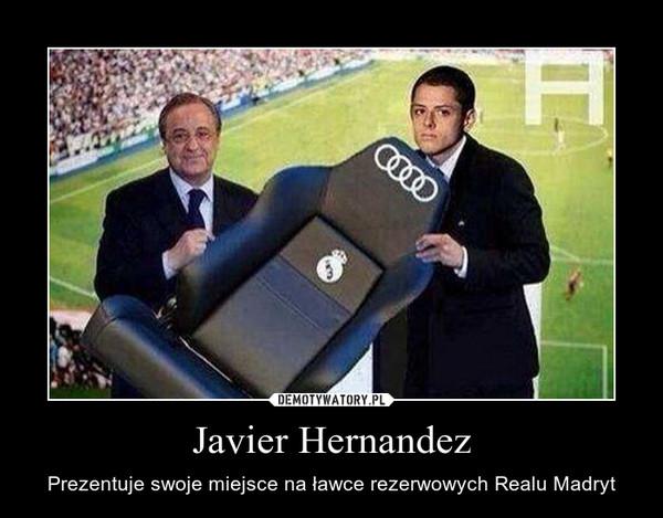 Javier Hernandez – Prezentuje swoje miejsce na ławce rezerwowych Realu Madryt